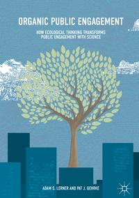 Organic Public EngagementHow Ecological Thinking Transforms Public Engagement with Science【電子書籍】[ Adam S. Lerner ]