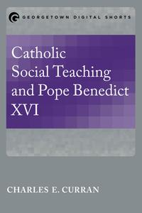 Catholic Social Teaching and Pope Benedict XVI【電子書籍】[ Charles E. Curran ]
