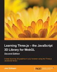 Learning Three.js ー the JavaScript 3D Library for WebGL - Second Edition【電子書籍】[ Jos Dirksen ]