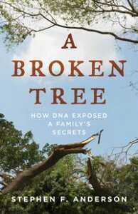 A Broken TreeHow DNA Exposed a Family's Secrets【電子書籍】[ Stephen F. Anderson ]