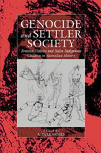 Genocide and Settler SocietyFrontier Violence and Stolen Indigenous Children in Australian History【電子書籍】