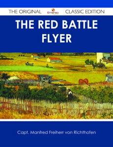 The Red Battle Flyer - The Original Classic Edition【電子書籍】[ Capt. Manfred Freiherr von Richthofen ]