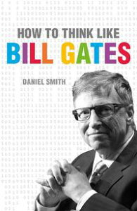How to Think Like Bill Gates【電子書籍】[ Daniel Smith ]