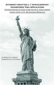 Attorney Drafted L-1 Intracompany-Transferee Visa ApplicationEntreprenuer Visa For People Who Want Their Own U.S. Business Branch【電子書籍】[ Brian D Lerner ]