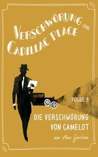 Verschw?rung am Cadillac Place 9: Die Verschw?rung von Camelot【電子書籍】[ Akos Gerstner ]