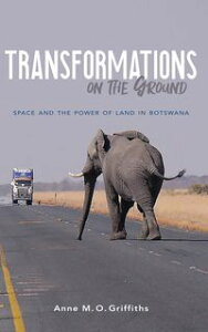 Transformations on the GroundSpace and the Power of Land in Botswana【電子書籍】[ Anne Griffiths ]