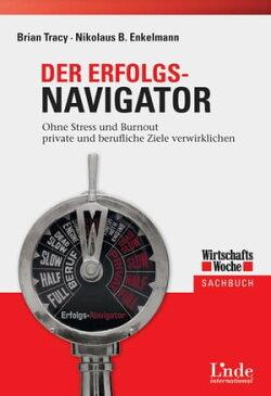 Der Erfolgs-NavigatorOhne Stress und Burnout private und berufliche Ziele verwirklichen (Ausgabe ?sterreich)【電子書籍】[ Nikolaus Enkelmann ]