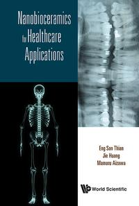 Nanobioceramics for Healthcare Applications【電子書籍】[ Eng San Thian ]