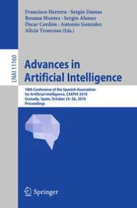Advances in Artificial Intelligence18th Conference of the Spanish Association for Artificial Intelligence, CAEPIA 2018, Granada, Spain, October 23?26, 2018, Proceedings【電子書籍】