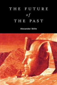 The Future of the Past【電子書籍】[ Alexander Stille ]