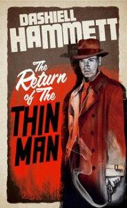 The Return of the Thin Man【電子書籍】[ Dashiell Hammett ]
