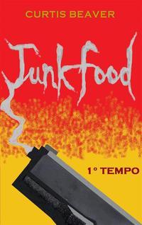 Junk food【電子書籍】[ Curtis Beaver ]