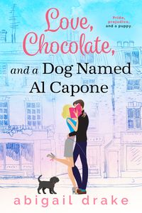 Love, Chocolate, and a Dog Named Al Capone【電子書籍】[ Abigail Drake ]