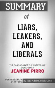 Summary of Liars, Leakers, and Liberals: The Case Against the Anti-Trump Conspiracy by Jeanine Pirro : Conversation Starters【電子書籍】[ Paul Adams ]