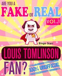 Are You a Fake or Real Louis Tomlinson Fan? Volume 1The 100% Unofficial Quiz and Facts Trivia Travel Set Game【電子書籍】[ Bingo Starr ]