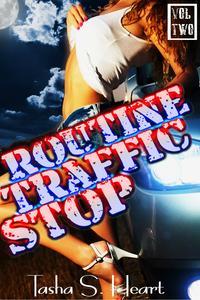 Routine Traffic Stop Volume Two【電子書籍】[ Tasha S. Heart ]