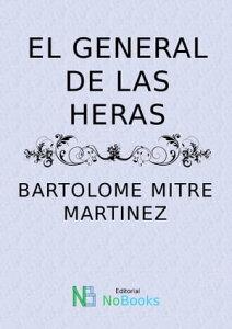 El General Las Heras【電子書籍】[ Bartolome Mitre Martinez ]