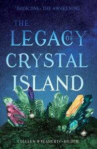 The Legacy of Crystal IslandBook One ? The Awakening【電子書籍】[ Colleen O'Flaherty-Hilder ]