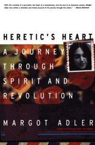 Heretic's HeartA Journey through Spirit and Revolution【電子書籍】[ Margot Adler ]