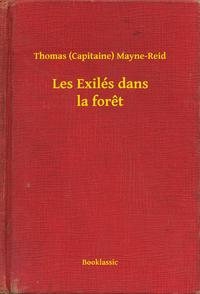 Les Exil?s dans la foret【電子書籍】[ Thomas (Capitaine) Mayne-Reid ]