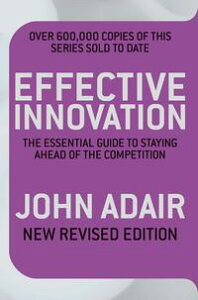 Effective Innovation REVISED EDITIONThe Essential Guide to Staying Ahead of the Competition【電子書籍】[ John Adair ]