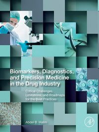 Biomarkers, Diagnostics and Precision Medicine in the Drug IndustryCritical Challenges, Limitations and Roadmaps for the Best Practices【電子書籍】[ Abdel Halim, PharmD, MSc, PhD, DABCC, FAACC ]
