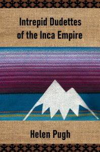 Intrepid Dudettes of the Inca Empire【電子書籍】[ Helen Pugh ]