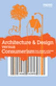 Architecture & Design versus ConsumerismHow Design Activism Confronts Growth【電子書籍】[ Ann Thorpe ]