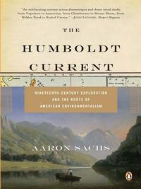 The Humboldt CurrentNineteenth-Century Exploration and the Roots of American Environmentalism【電子書籍】[ Aaron Sachs ]
