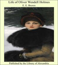 Life of Oliver Wendell Holmes【電子書籍】[ E. E. Brown ]