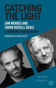 Catching the Light: Sam Mendes and Simon Russell Beale - A Working Partnership【電子書籍】[ Mark Leipacher ]