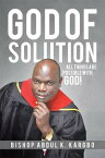 God of SolutionAll Things Are Possible with God!【電子書籍】[ Bishop Abdul K. Kargbo ]