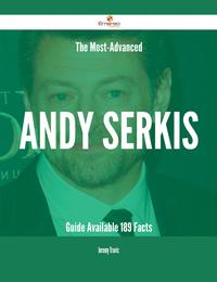 The Most-Advanced Andy Serkis Guide Available - 189 Facts【電子書籍】[ Jeremy Travis ]