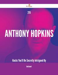 215 Anthony Hopkins Hacks You'll Be Secretly Intrigued By【電子書籍】[ Dale Barnett ]