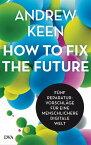 How to fix the future -F?nf Reparaturvorschl?ge f?r eine menschlichere digitale Welt【電子書籍】[ Andrew Keen ]