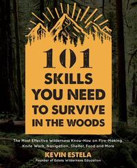 101 Skills You Need to Survive in the WoodsThe Most Effective Wilderness Know-How on Fire-Making, Knife Work, Navigation, Shelter, Food and More【電子書籍】[ Kevin Estela ]