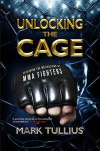 Unlocking the Cage: Exploring the Motivations of MMA Fighters【電子書籍】[ Mark Tullius ]