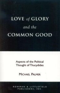 Love of Glory and the Common GoodAspects of the Political Thought of Thucydides【電子書籍】[ Michael Palmer ]