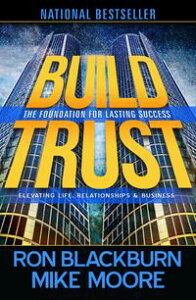 Build TrustElevating Life, Relationships and Business【電子書籍】[ Ron Blackburn ]