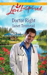 Doctor Right (Mills & Boon Love Inspired) (Alaskan Bride Rush, Book 3)【電子書籍】[ Janet Tronstad ]