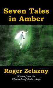 Seven Tales in AmberStories from the Chronicles of Amber Saga【電子書籍】[ Roger Zelazny ]
