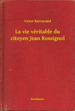 La vie v?ritable du citoyen Jean Rossignol【電子書籍】[ Victor Barrucand ]