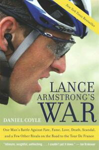 Lance Armstrong's WarOne Man's Battle Against Fate, Fame, Love, Death, Scandal, and a Few Other Rivals on the Road to the Tour de France【電子書籍】[ Daniel Coyle ]