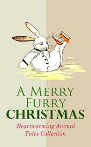 A Merry Furry Christmas: Heartwarming Animal Tales CollectionThe Cricket on the Hearth, The Tailor of Gloucester, Voyages of Doctor Dolittle, The Wind in the Willows, The Wonderful Wizard of OZ, The Nutcracker and the Mouse King, Cat & D【電子書籍】