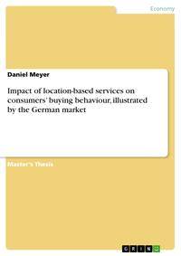 Impact of location-based services on consumers' buying behaviour, illustrated by the German market【電子書籍】[ Daniel Meyer ]