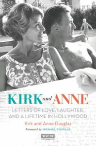 Kirk and AnneLetters of Love, Laughter, and a Lifetime in Hollywood【電子書籍】[ Kirk Douglas ]