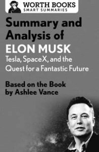 Summary and Analysis of Elon Musk: Tesla, SpaceX, and the Quest for a Fantastic FutureBased on the Book by Ashlee Vance【電子書籍】[ Worth Books ]
