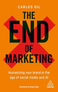 The End of MarketingHumanizing Your Brand in the Age of Social Media and AI【電子書籍】[ Carlos Gil ]