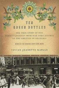 Ten Green BottlesThe True Story of One Family's Journey from War-torn Austria to the Ghettos of Shanghai【電子書籍】[ Vivian Jeanette Kaplan ]