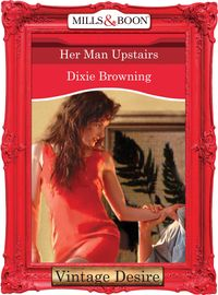 Her Man Upstairs (Mills & Boon Desire) (Divas Who Dish, Book 2)【電子書籍】[ Dixie Browning ]